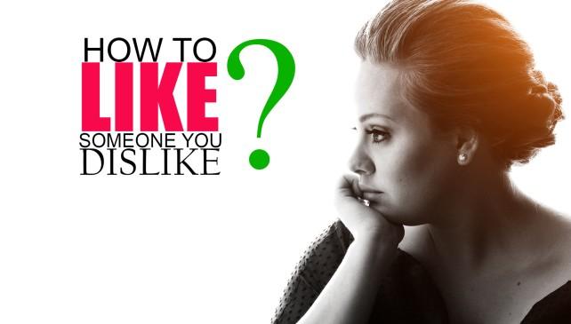 How to Like Someone You Dislike
